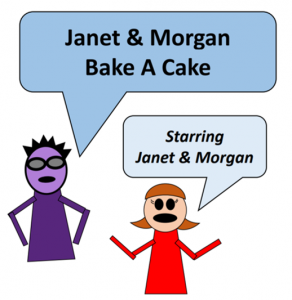 A purple and a red cartoon character, with word bubbles that say Janet & Morgan Bake A Cake, starring Janet and Morgan